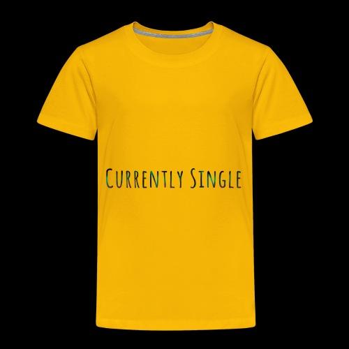 Currently Single T-Shirt - Toddler Premium T-Shirt
