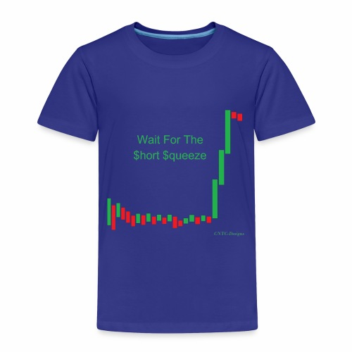 Wait for the short squeeze - Toddler Premium T-Shirt