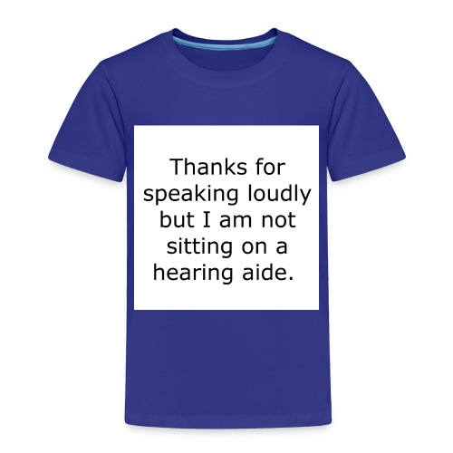 THANKS FOR SPEAKING LOUDLY BUT I AM NOT SITTING... - Toddler Premium T-Shirt