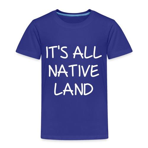 It's All Native Land - Toddler Premium T-Shirt