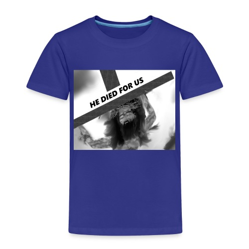He died for us - Toddler Premium T-Shirt
