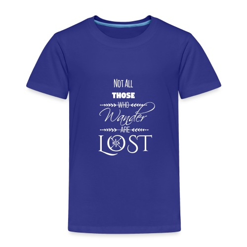 Not All Those Who Wander Are Lost ~ White - Toddler Premium T-Shirt