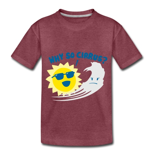 Why So Cirrus? - Toddler Premium T-Shirt