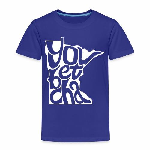 You Betcha - Toddler Premium T-Shirt