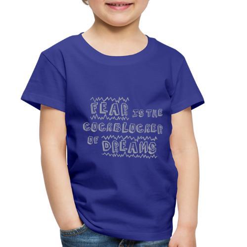Fear Dreams - Toddler Premium T-Shirt