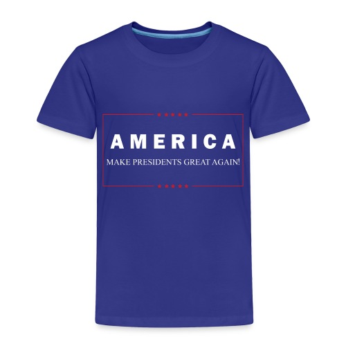 Make Presidents Great Again - Toddler Premium T-Shirt