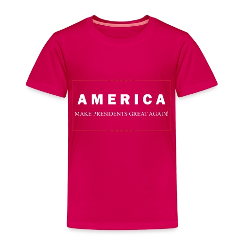 Make Presidents Great Again - Toddler Premium T-Shirt