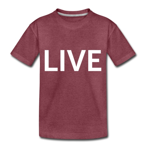 We are LIVE - Toddler Premium T-Shirt