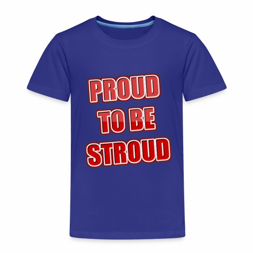 Proud To Be Stroud - Toddler Premium T-Shirt
