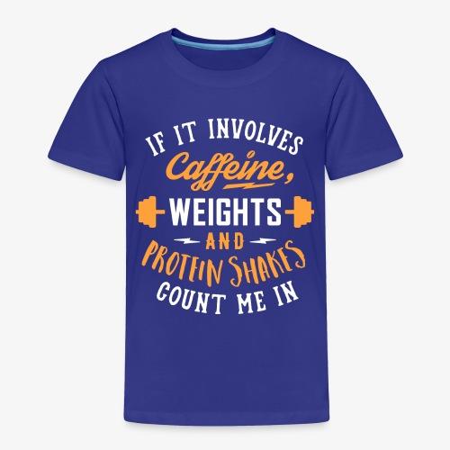 Caffeine, Weights And Protein Shakes - Toddler Premium T-Shirt