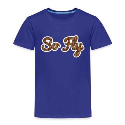 So Fly Tiger - Toddler Premium T-Shirt