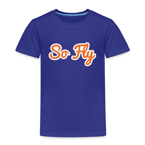 So Fly - Toddler Premium T-Shirt