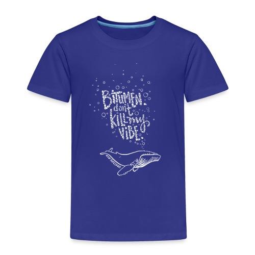 Bitumen Don't Kill My Vibe babywear! - Toddler Premium T-Shirt