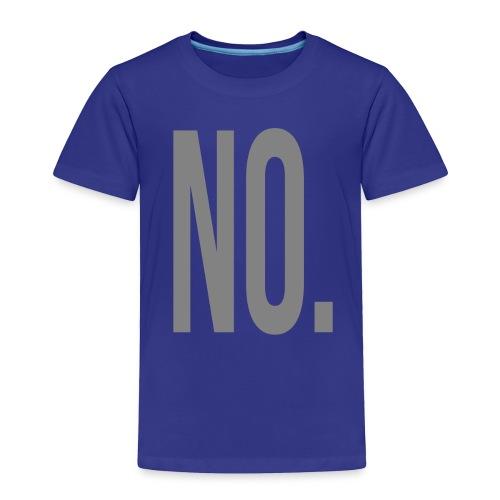 No. - Toddler Premium T-Shirt