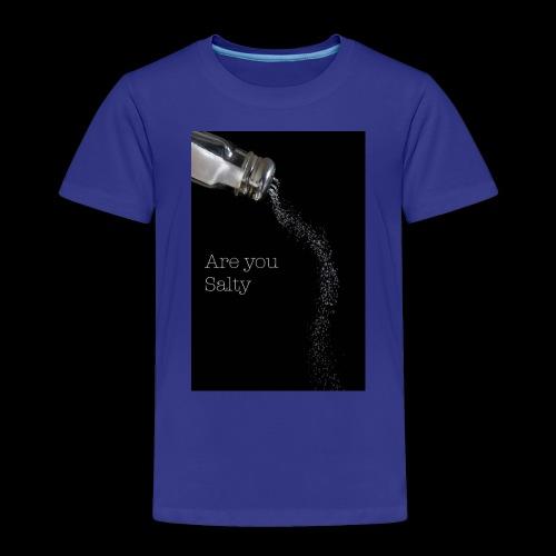 E1EC8123 AF44 4433 A6FE 5DD8FBC5CCFE Are you Salty - Toddler Premium T-Shirt