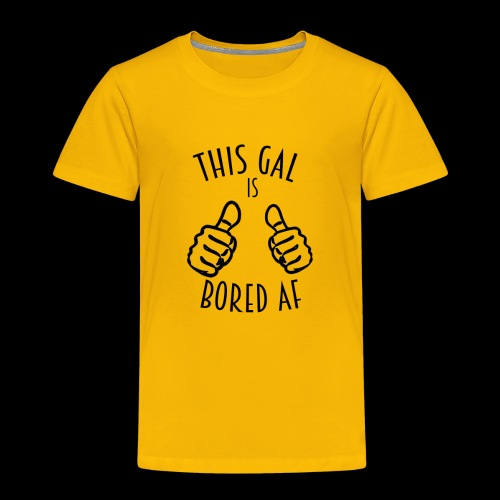 This Gal Is Bored As F*#k - Toddler Premium T-Shirt