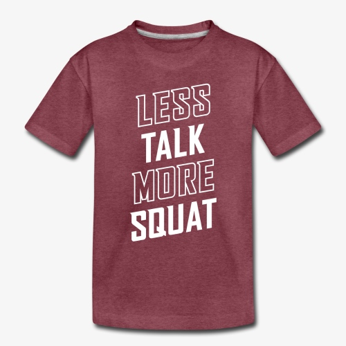 Less Talk More Squat - Toddler Premium T-Shirt