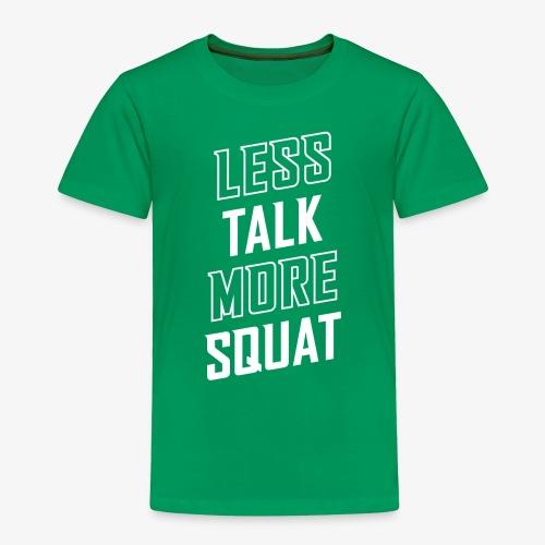 Less Talk More Squat - Toddler Premium T-Shirt