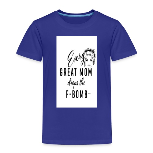 Everygreat mom drops the f word - Toddler Premium T-Shirt