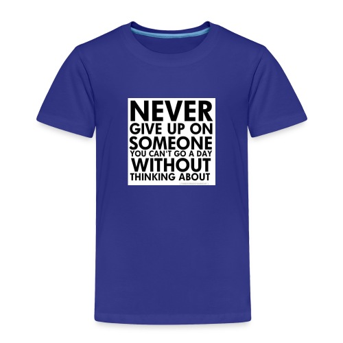 76536 Never give up on love quotes - Toddler Premium T-Shirt