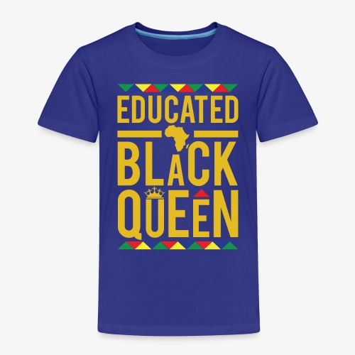 Educated Black Queen - Toddler Premium T-Shirt