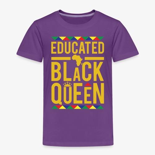 Educated Black Queen - Toddler Premium T-Shirt