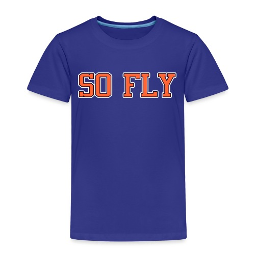 So Fly Classic - Toddler Premium T-Shirt
