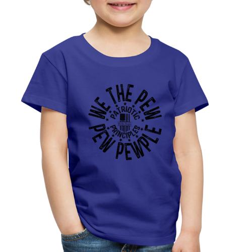 OTHER COLORS AVAILABLE WE THE PEW PEW PEWPLE B - Toddler Premium T-Shirt