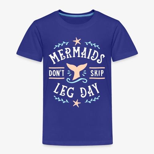 Mermaids Don't Skip Leg Day - Toddler Premium T-Shirt