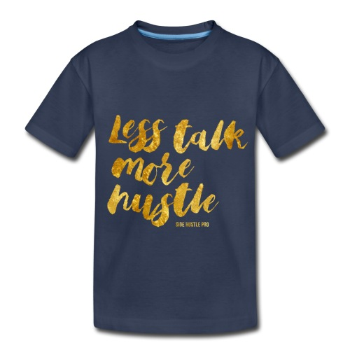 Less Talk More Hustle Tee - Toddler Premium T-Shirt