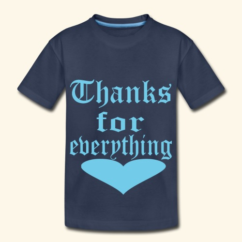 Thanks for everyting Blue heart - Toddler Premium T-Shirt
