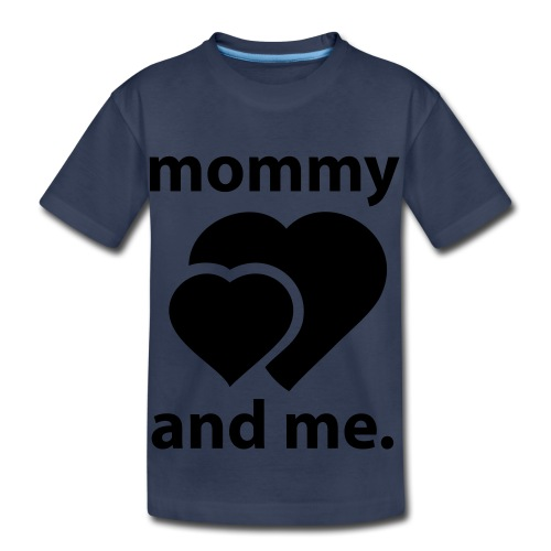 Mommy and Me - Toddler Premium T-Shirt