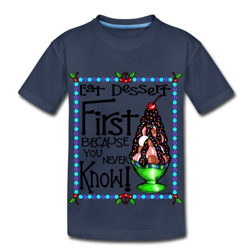 EAT DESSERT FRIST - Toddler Premium T-Shirt