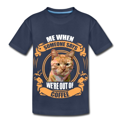 What no Coffee - Toddler Premium T-Shirt