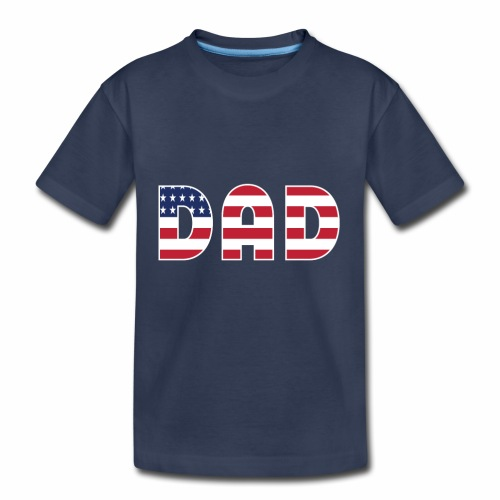 DAD + US Flag - Toddler Premium T-Shirt