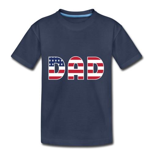 DAD + US Flag - Toddler Premium T-Shirt