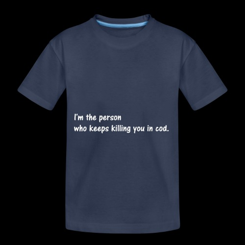 I'm the person who keeps killing you in cod. - Toddler Premium T-Shirt