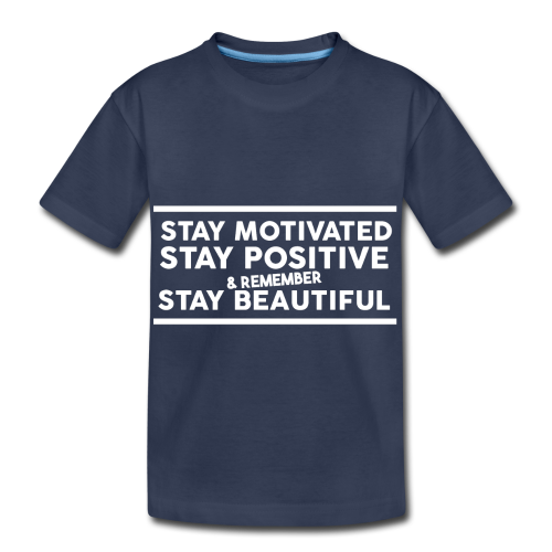 STAY MOTIVATED - Toddler Premium T-Shirt