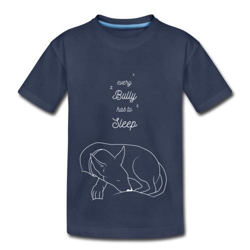Every Bully Has To Sleep 2 - Toddler Premium T-Shirt