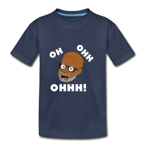 OH OHH OHHH! - Toddler Premium T-Shirt