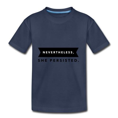 Nevertheless - Toddler Premium T-Shirt