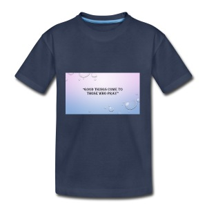 GOOD_THINGS_COME_TO_THOSE_WHO_PRAY - Toddler Premium T-Shirt