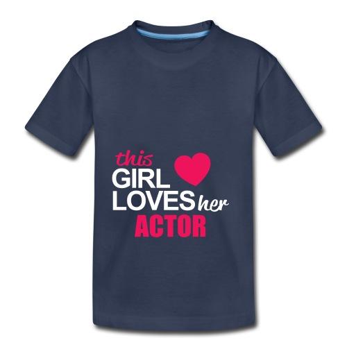 This Girl Loves Her ACTOR - Toddler Premium T-Shirt