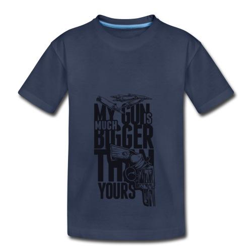 My Gun Is MUCH Bigger Than Yours - Toddler Premium T-Shirt