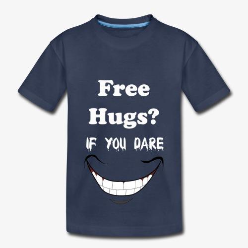 hugs if you dare - Toddler Premium T-Shirt
