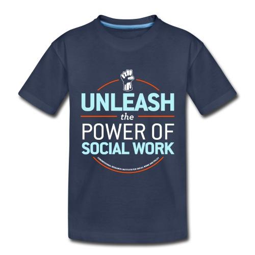 Unleash the Power of Social Work - Toddler Premium T-Shirt