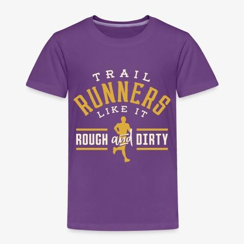 Trail Runners Like It Rough & Dirty - Toddler Premium T-Shirt