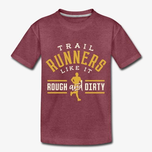 Trail Runners Like It Rough & Dirty - Toddler Premium T-Shirt