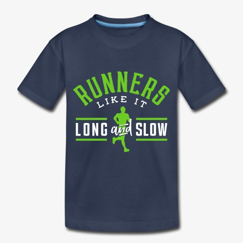 Runners Like It Long And Slow - Toddler Premium T-Shirt