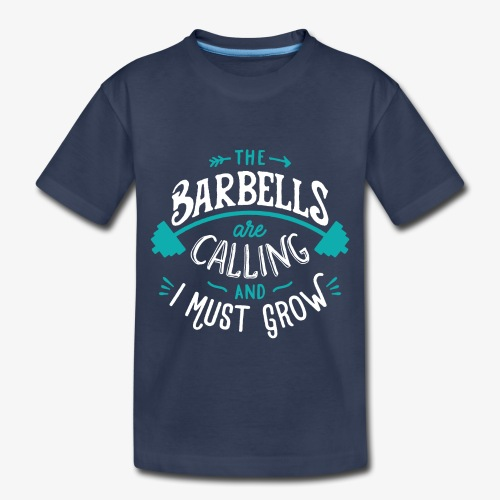 The Barbells Are Calling And I Must Grow - Toddler Premium T-Shirt
